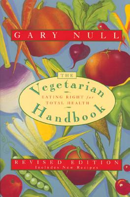 The Vegetarian Handbook: Eating Right for Total Health - Null, Gary