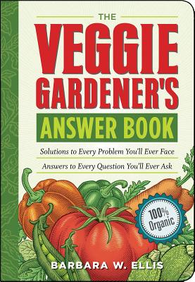 The Veggie Gardener's Answer Book: Solutions to Every Problem You'll Ever Face Answers to Every Question You'll Ever Ask - Ellis, Barbara W