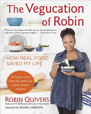 The Vegucation of Robin: How Real Food Saved My Life - Quivers, Robin, and Holtzman, Rachel