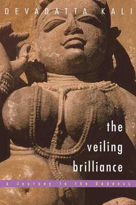 The Veiling Brilliance: A Journey to the Goddess - Kali, Devadatta