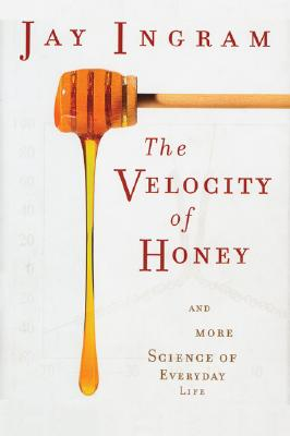 The Velocity of Honey: And More Science of Everyday Life - Ingram, Jay