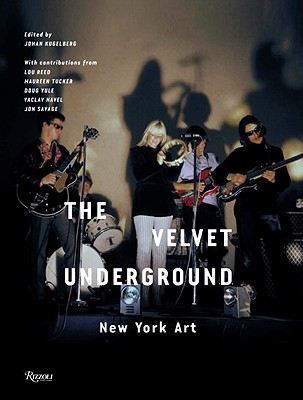 The Velvet Underground: New York Art - Kugelberg, Johan (Editor), and Reed, Lou (Foreword by), and Havel, Vaclav (Contributions by)