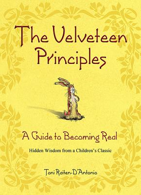 The Velveteen Principles: A Guide to Becoming Real Hidden Wisdom from a Children's Classic - Raiten-D'Antonio, Toni