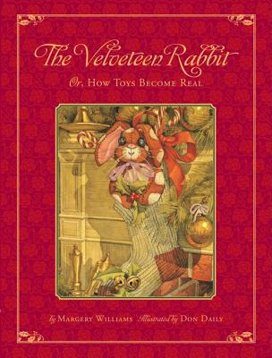 The Velveteen Rabbit: Or, How Toys Became Real - Daily, Don, and Williams, Margery