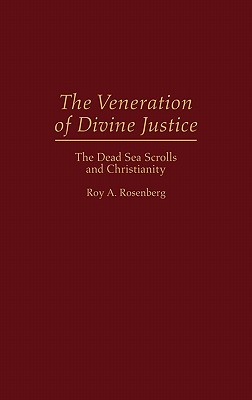 The Veneration of Divine Justice: The Dead Sea Scrolls and Christianity - Rosenberg, Roy