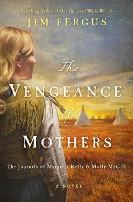 The Vengeance of Mothers: The Journals of Margaret Kelly & Molly McGill: A Novel - Fergus, Jim