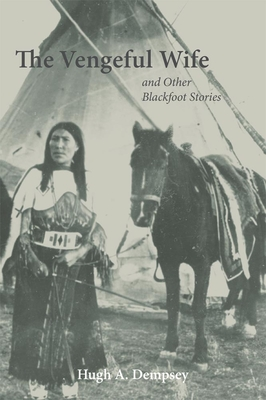 The Vengeful Wife and Other Blackfoot Stories - Dempsey, Hugh A