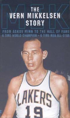 The Vern Mikkelsen Story: The Original Power Forward - Egan, John, Mr., and Pettit, Bob (Foreword by)
