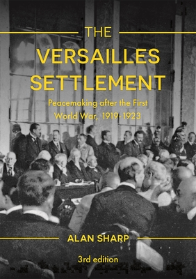 The Versailles Settlement: Peacemaking After the First World War, 1919-1923 - Sharp, Alan