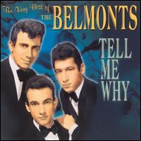 The Very Best of the Belmonts: Tell Me Why - The Belmonts