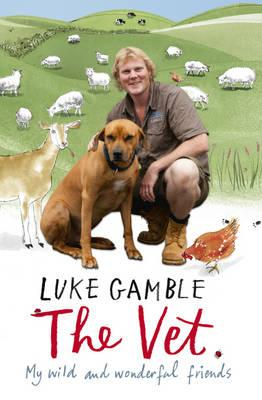 The Vet: my wild and wonderful friends - Gamble, Luke