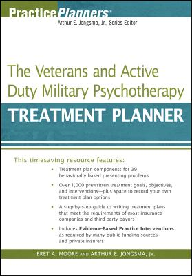 The Veterans and Active Duty Military Psychotherapy Treatment Planner - Moore, Bret A, PsyD, Abpp, and Jongsma, Arthur E
