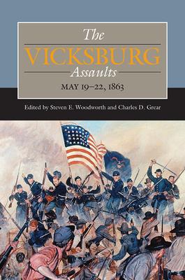 The Vicksburg Assaults: May 19-22, 1863 - Woodworth, Steven E. (Editor), and Grear, Charles  D. (Editor)