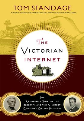 The Victorian Internet: The Remarkable Story of the Telegraph and the Nineteenth Century's On-Line Pioneers - Standage, Tom, and Cerf, Vinton (Foreword by)