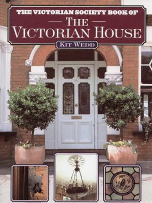 The Victorian Society Book of the Victorian House - Wedd, Kit