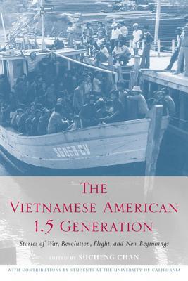 The Vietnamese American 1.5 Generation: Stories of War, Revolution, Flight and New Beginnings - Chan, Sucheng (Editor)