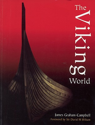 The Viking World - Graham-Campbell, James, Professor, and Wilson, David McKenzie (Foreword by)