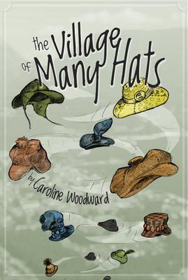 The Village of Many Hats - Woodward, Caroline