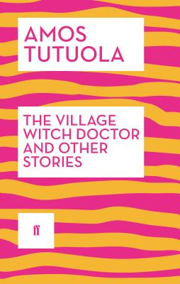 The Village Witch Doctor and Other Stories - Tutuola, Amos