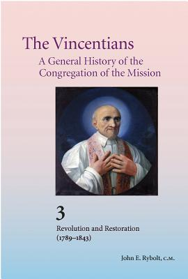 The Vincentians: A General History of the Congregation of the Mission: 3. Revolution and Restoration (1789-1843) - Mezzadri, Luigi