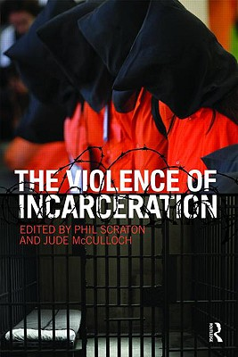 The Violence of Incarceration - Scraton, Phil (Editor), and McCulloch, Jude (Editor)