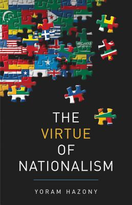 The Virtue of Nationalism - Hazony, Yoram