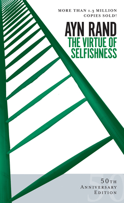 The Virtue of Selfishness: Fiftieth Anniversary Edition - Rand, Ayn