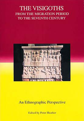 The Visigoths from the Migration Period to the Seventh Century: An Ethnographic Perspective - Heather, Peter (Editor)
