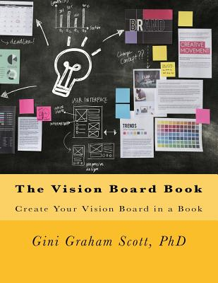 The Vision Board Book: Create Your Vision Board in a Book - Scott Phd, Gini Graham