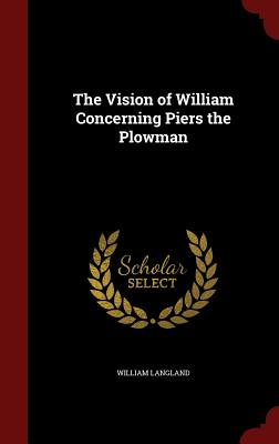 The Vision of William Concerning Piers the Plowman - Langland, William, Professor