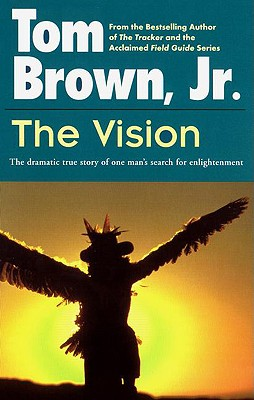 The Vision: The Dramatic True Story of One Man's Search for Enlightenment - Brown, Tom, Jr.