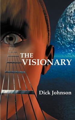 The Visionary - Johnson, Dick, Ph.D.