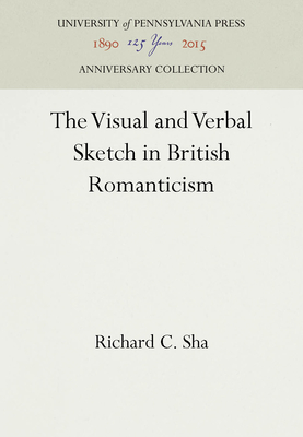 The Visual and Verbal Sketch in British Romanticism - Sha, Richard C, Professor