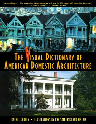 The Visual Dictionary of American Domestic Architecture - Carley, Rachel