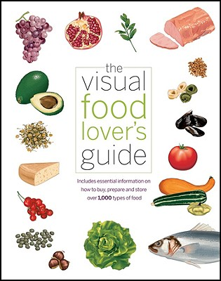 The Visual Food Lover's Guide: Includes Essential Information on How to Buy, Prepare, and Store Over 1,000 Types of Food - Qa International