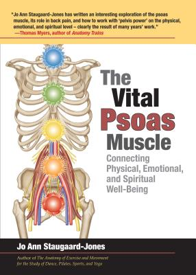 The Vital Psoas Muscle: Connecting Physical, Emotional, and Spiritual Well-Being - Staugaard-Jones, Jo Ann