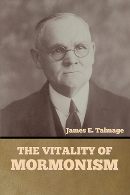 The Vitality of Mormonism - Talmage, James E
