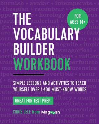 The Vocabulary Builder Workbook: Simple Lessons and Activities to Teach Yourself Over 1,400 Must-Know Words - Lele, Chris, and Magoosh