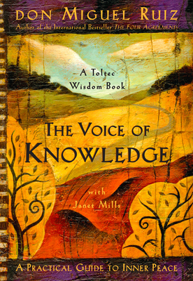 The Voice of Knowledge: A Practical Guide to Inner Peace - Ruiz, Don Miguel, and Mills, Janet