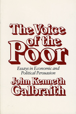 The Voice of the Poor: Essays in Economic and Political Persuasion - Galbraith, John Kenneth