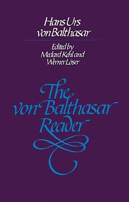 The Von Balthasar Reader - Von Balthasar, Han Urs, and Kehl, Medard (Editor), and Loser, Werner (Editor)