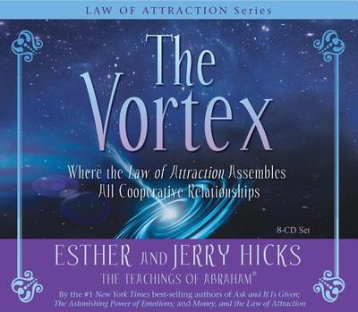 The Vortex: Where the Law of Attraction Assembles All Cooperative Relationships - Hicks, Esther, and Hicks, Jerry