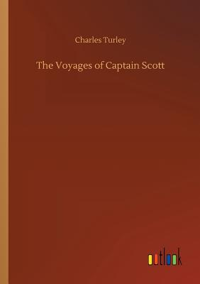 The Voyages of Captain Scott - Turley, Charles