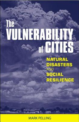 The Vulnerability of Cities: Natural Disasters and Social Resilience - Pelling, Mark