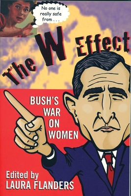 The W Effect: Sexual Politics in the Bush Years and Beyond - Flanders, Laura (Editor)
