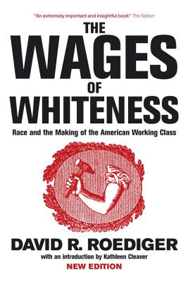 The Wages of Whiteness: Race and the Making of the American Working Class - Roediger, David R, and Cleaver, Kathleen (Introduction by), and Davis, Mike (Editor)