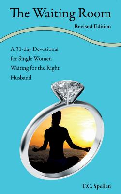 The Waiting Room: A 31-Day Devotional for Single Women Waiting for the Right Husband - Spellen, T C