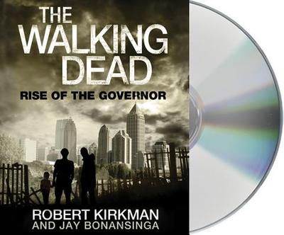 The Walking Dead: Rise of the Governor - Kirkman, Robert, and Bonansinga, Jay, and Berman, Fred (Read by)
