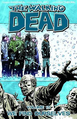 The Walking Dead Volume 15 Tp: We Find Ourselves - Kirkman, Robert (Illustrator), and Adlard, Charlie (Illustrator)