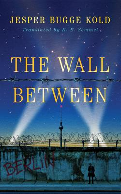 The Wall Between - Kold, Jesper Bugge, and Semmel, K E (Translated by)